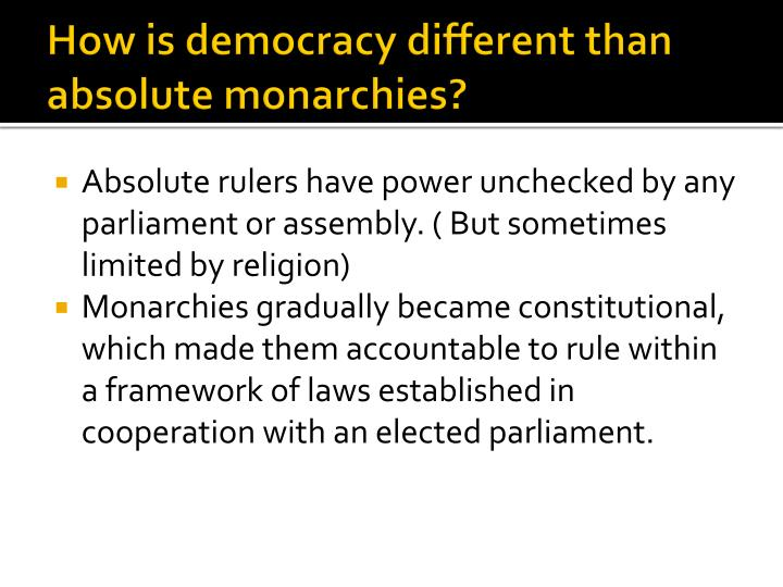 How is democracy different than absolute monarchies?