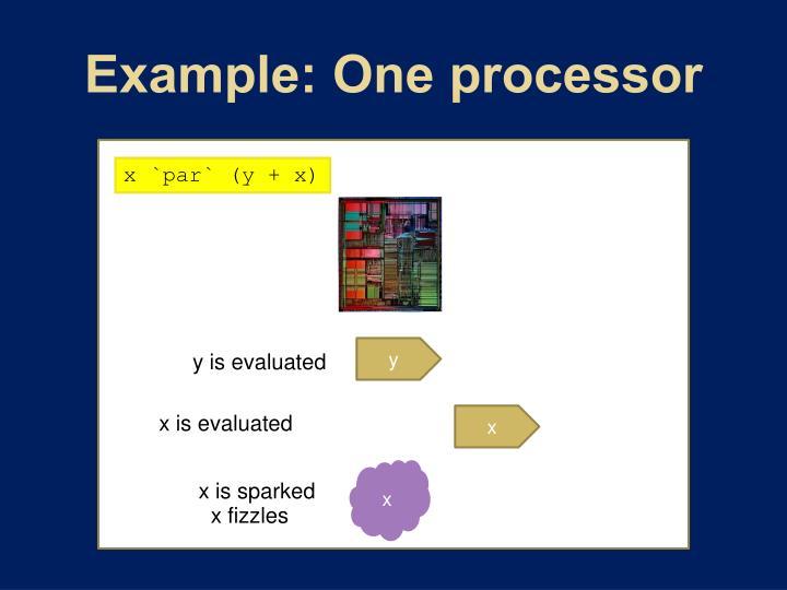 Example: One processor