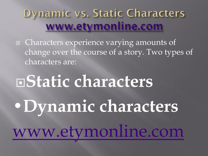 static vs. dynamic characters of the crucible essay Essay the crucible: reverend john hale - a dynamic character in literature, there are different types of characters there are the types of characters that change during the story and some that don't, dynamic and static.