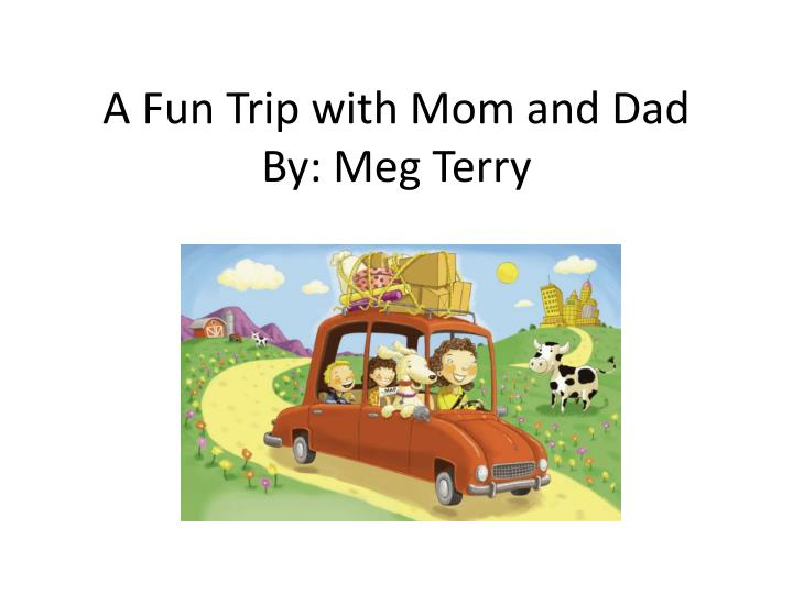 a fun trip with mom and dad by meg terry n.