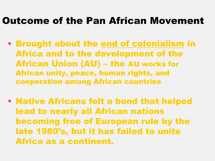the role of pan african movement in africa decolonization Document - pac the pan african congress was held 21 years after the previous one its resolutions capture the congress's desire to re-ignite the pan african spirit, enthuse commitment to our african identity and inject energy into the pan-african movement.
