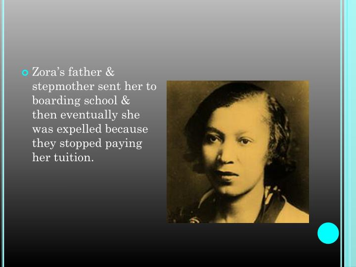 Zora's father & stepmother sent her to boarding school & then eventually she was expelled because ...