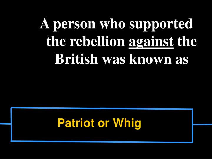 A person who supported the rebellion