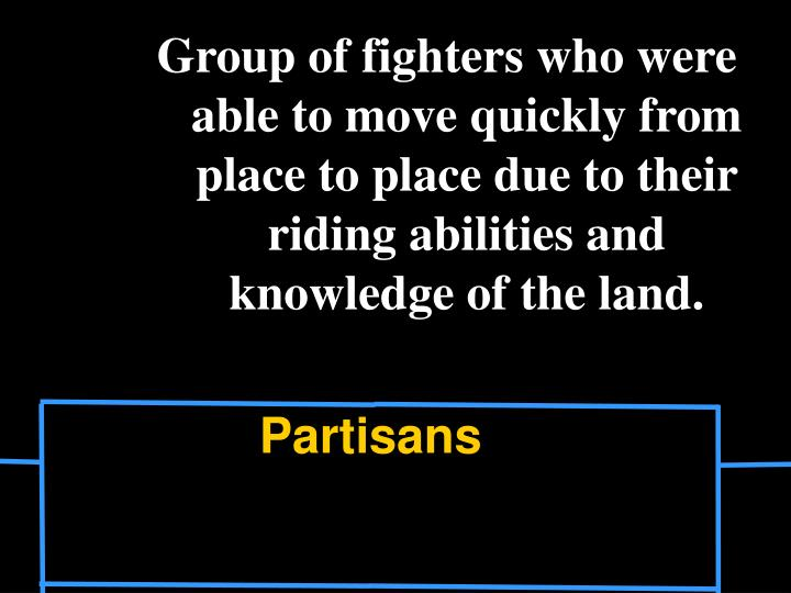 Group of fighters who were able to move quickly from place to place due to their riding abilities and knowledge of the land.