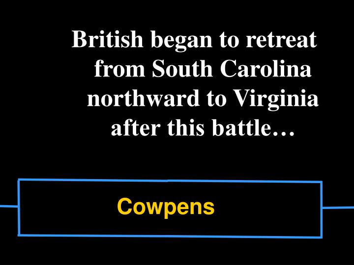 British began to retreat from South Carolina northward to Virginia