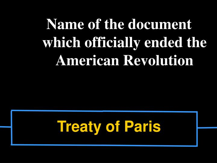 Name of the document which officially ended the American Revolution
