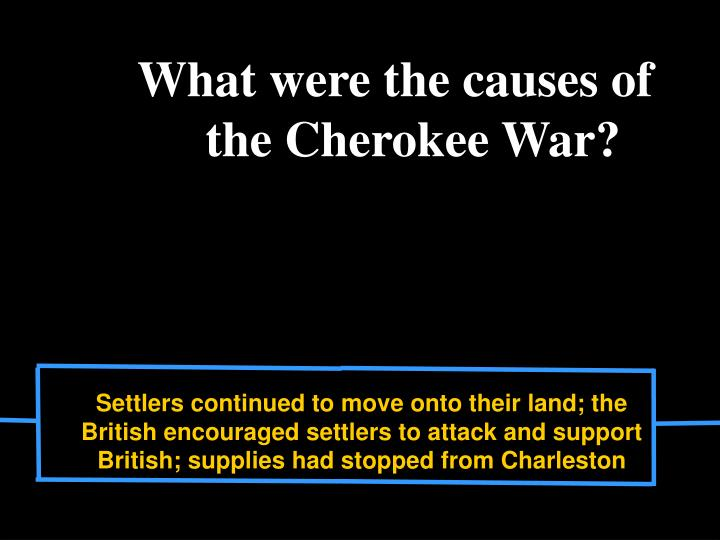 What were the causes of the Cherokee War?