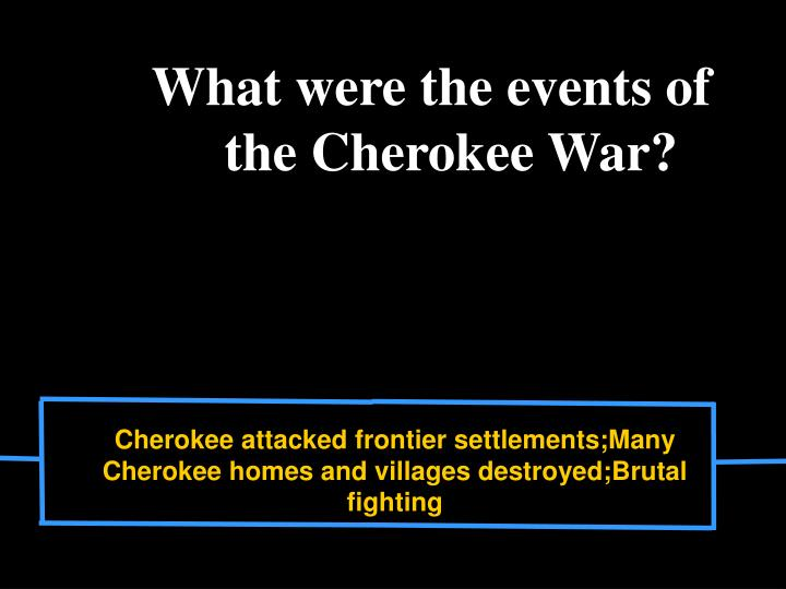 What were the events of the Cherokee War?