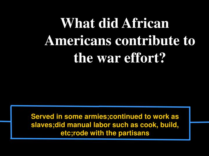 What did African Americans contribute to the war effort?
