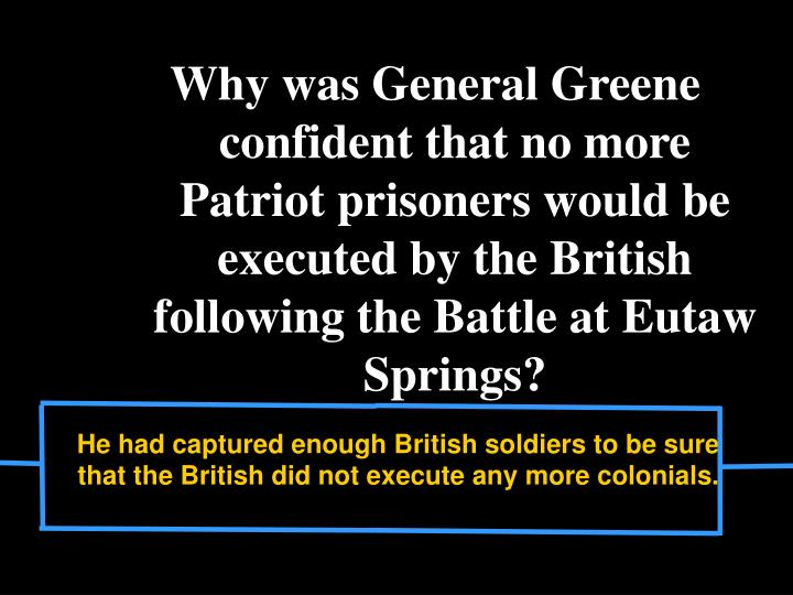 Why was General Greene confident that no more Patriot prisoners would be executed by the British following the Battle at Eutaw Springs?