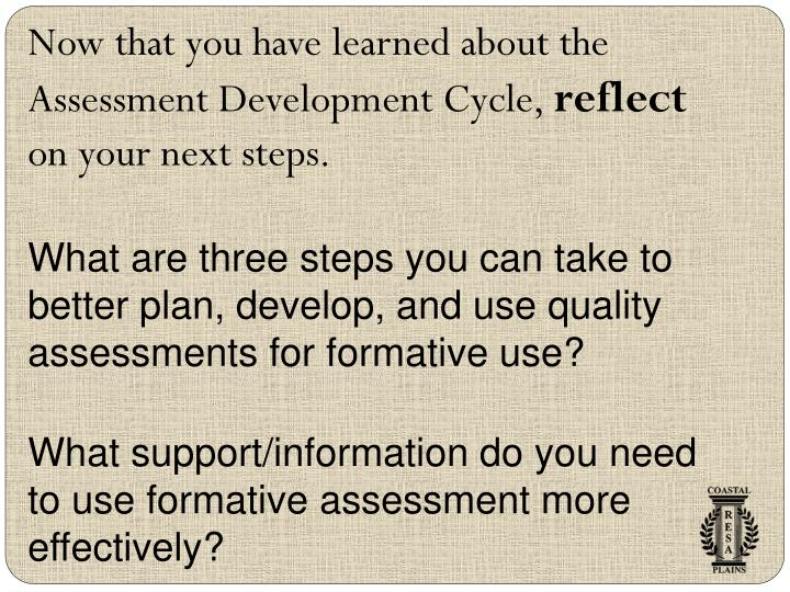 Now that you have learned about the Assessment Development Cycle,