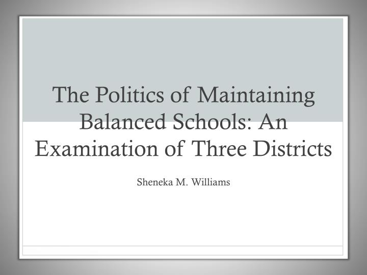 the politics of maintaining balanced schools an examination of three districts n.