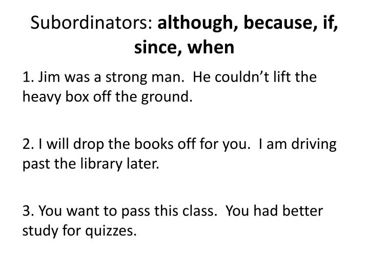 Subordinators although because if since when