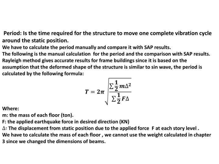Period: Is the time required for the structure to move one complete vibration cycle around the static position.