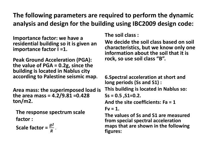 The following parameters are required to perform the dynamic analysis and design for the building using IBC2009 design code:
