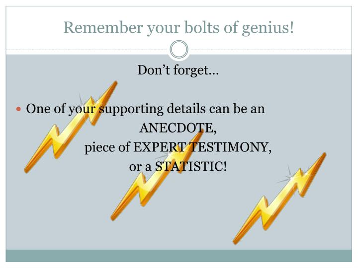 Remember your bolts of genius!