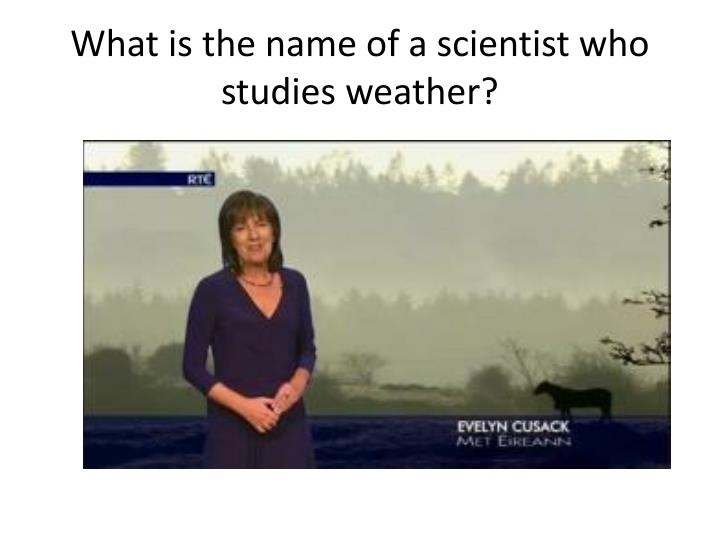 What Is The Name Of A Scientist Who Studies Weather