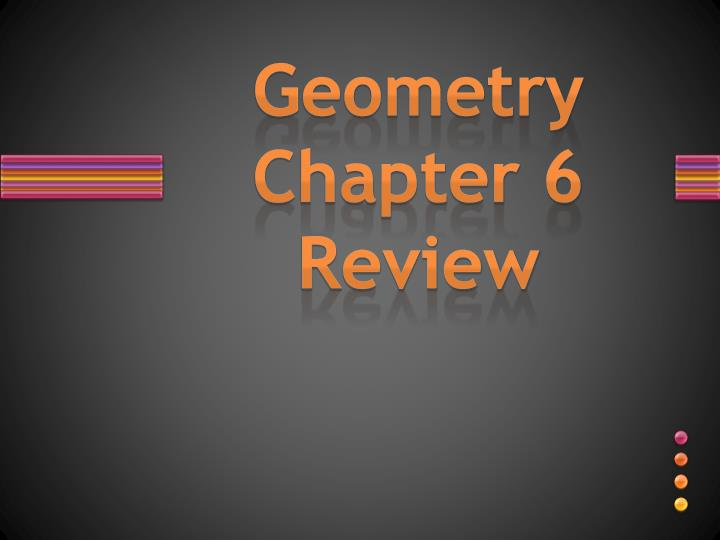 PPT Geometry Chapter 6 Review PowerPoint Presentation ID