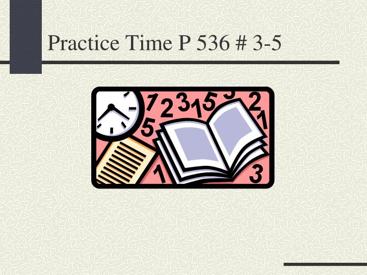 Practice Time P 536 # 3-5