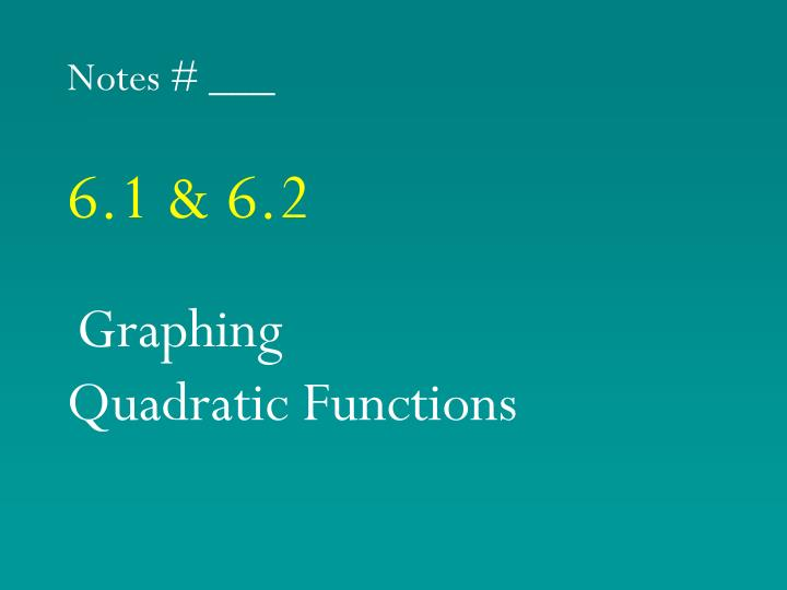 Notes 6 1 6 2 graphing quadratic functions
