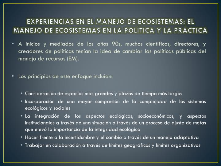 EXPERIENCIAS EN EL MANEJO DE ECOSISTEMAS: EL MANEJO DE ECOSISTEMAS EN LA POLÍTICA Y LA PRÁCTICA