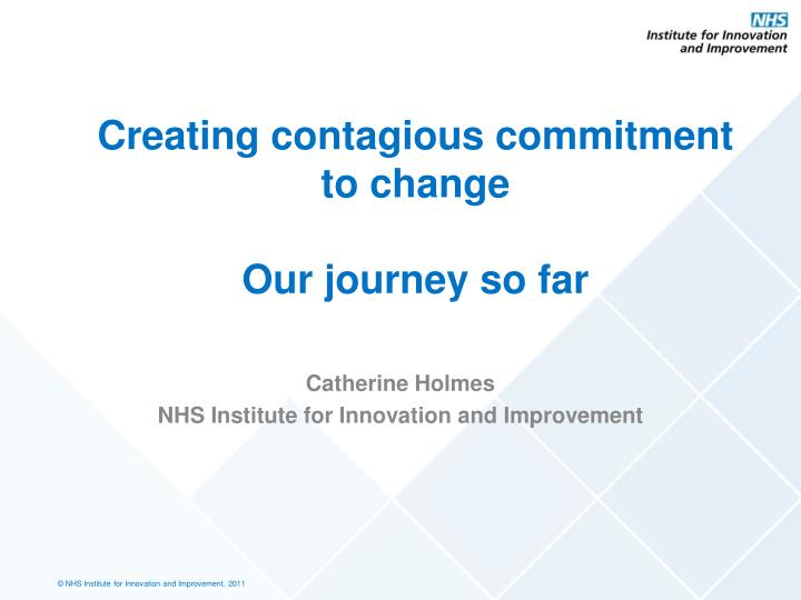 creating contagious commitment to change our journey so far n.