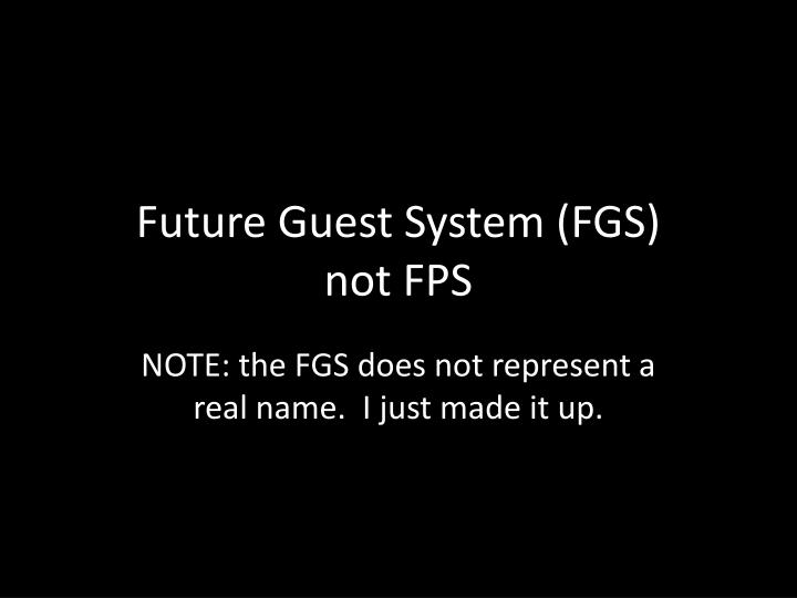 Future guest system fgs not fps