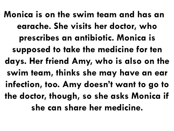 Monica is on the swim team and has an earache. She visits her doctor, who prescribes an antibiotic. ...