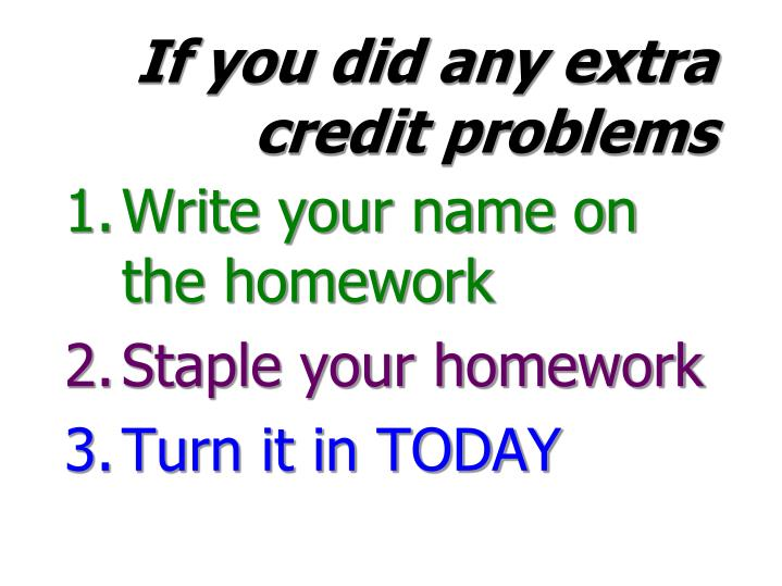 If you did any extra credit problems