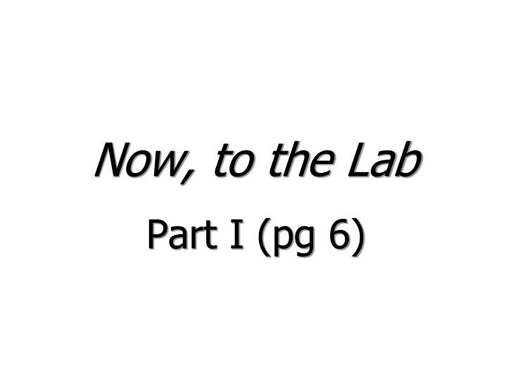 Now, to the Lab