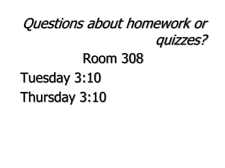 Questions about homework or quizzes?