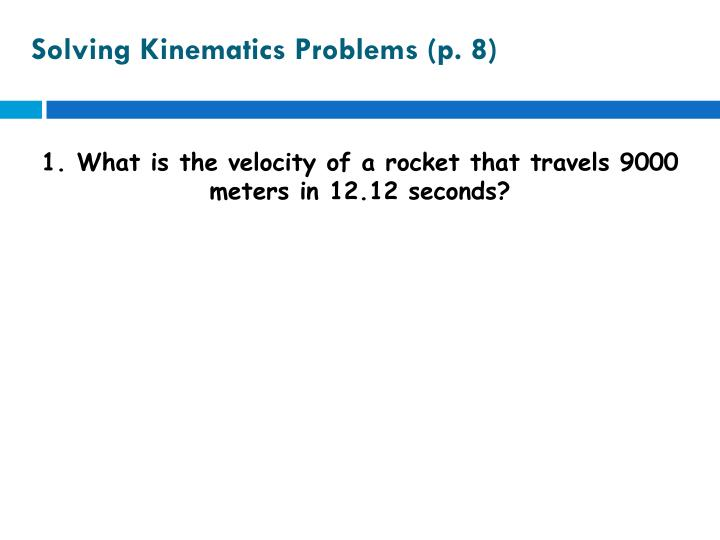Solving Kinematics Problems (p. 8)