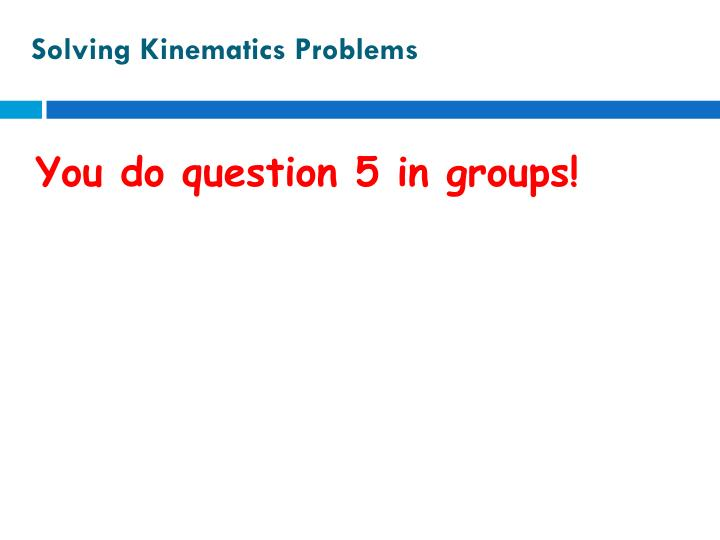 Solving Kinematics Problems