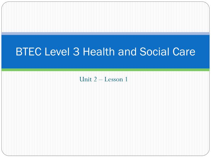 btec level 3 health and social Btec level 3 extended diploma in business who is this qualification for the pearson btec level 3 national extended diploma in business is an applied general.