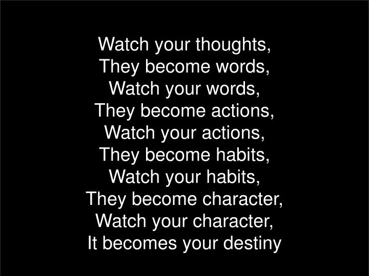 PPT - Watch your thoughts, They become words, Watch your