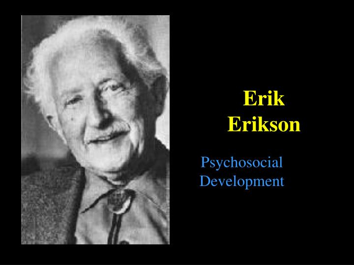 a biography of erik erikson a german psychologist Identity achievement erik erikson and james marcia daniel arevalo unknown death date      favourable outcomes of each stage are sometimes known as virtues, a term used, in the context of eriksonian work, as it is applied to medicines, meaning potencies.