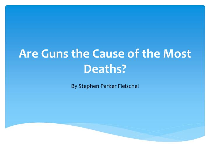 are guns the cause of the most deaths n.