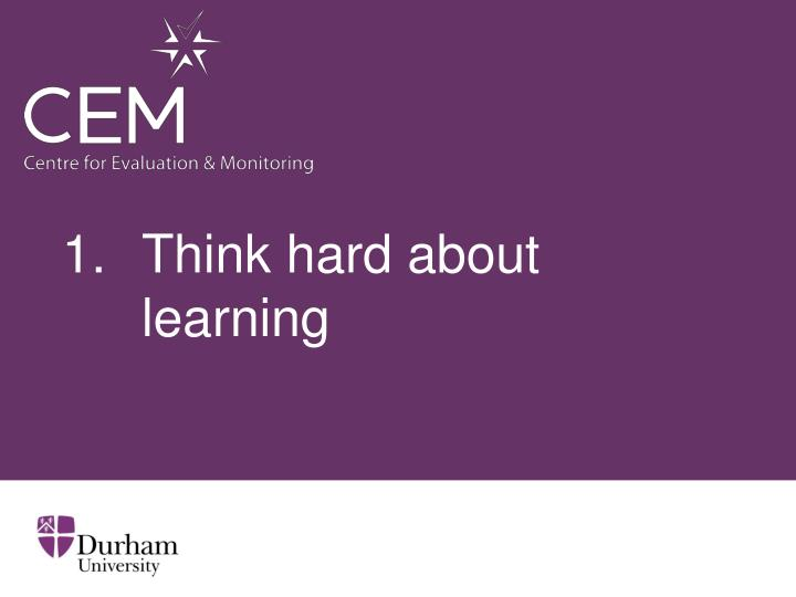 1. Think hard about learning
