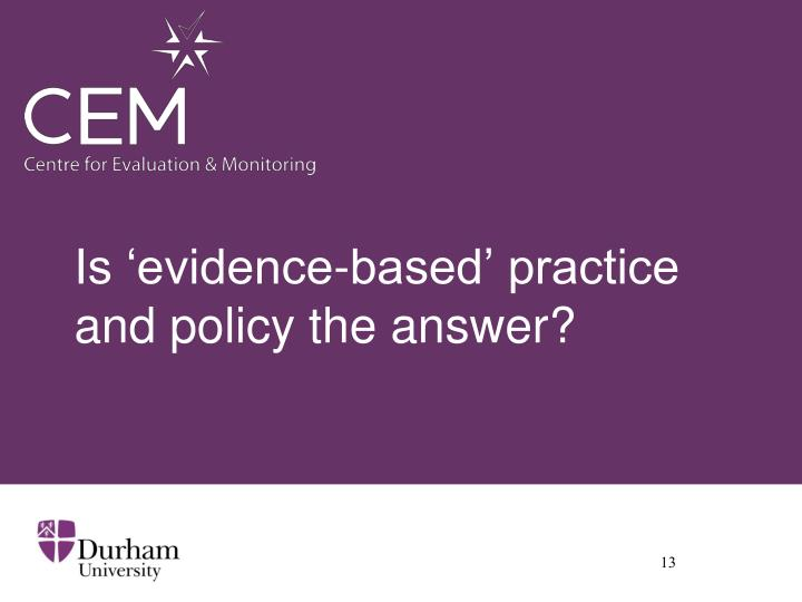 Is 'evidence-based' practice and policy the answer