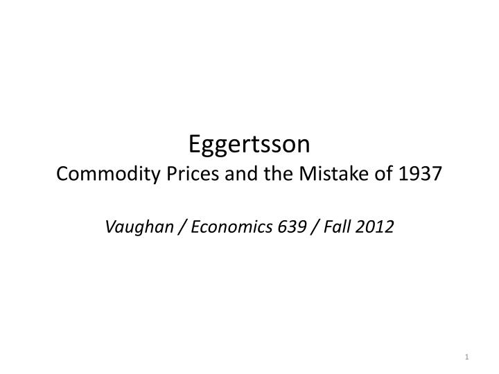 eggertsson commodity prices and the mistake of 1937 n.