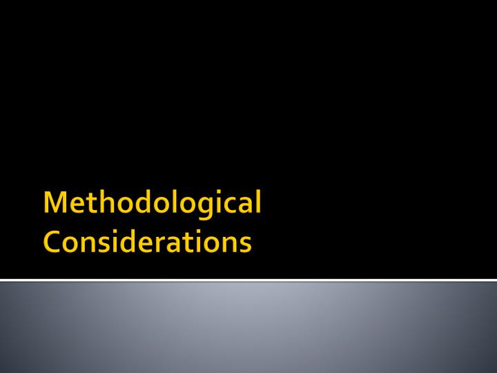 Methodological Considerations
