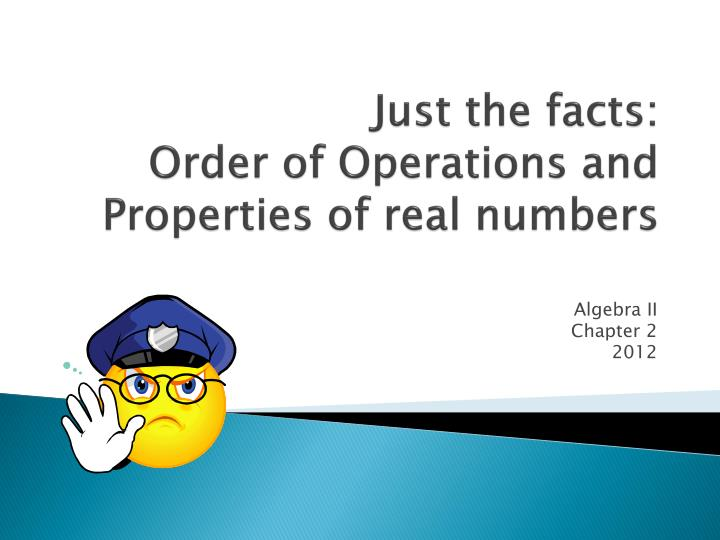 just the facts order of operations and properties of real numbers n.