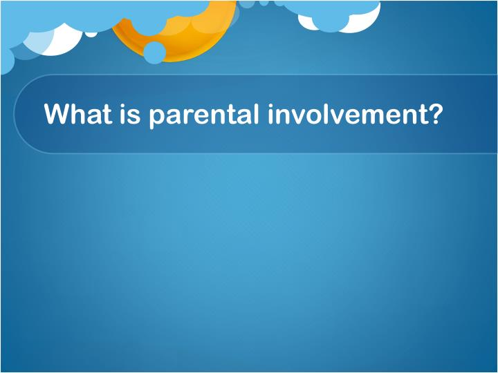 What is parental involvement
