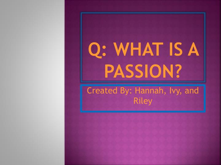 Q what is a passion