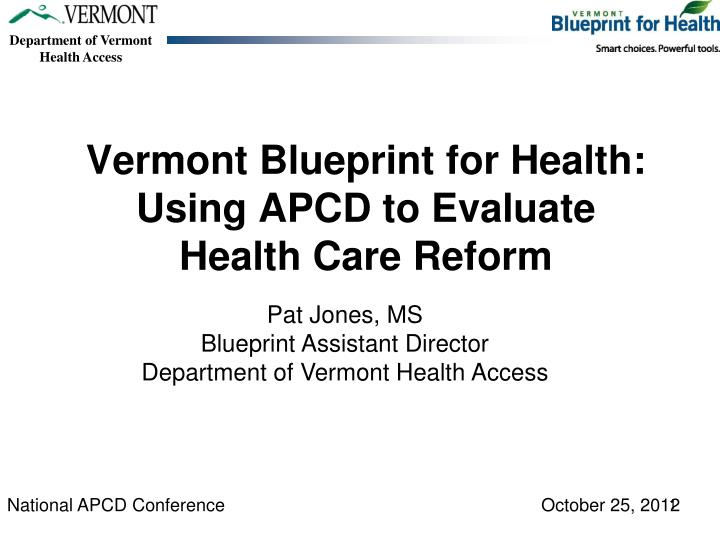 Ppt vermont blueprint for health using apcd to evaluate health vermont blueprint for healthusing apcd to evaluate health care reform malvernweather Images