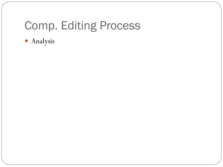 Comp. Editing Process