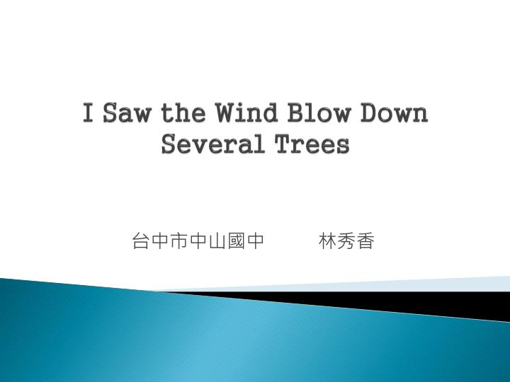 i saw the wind blow down several trees