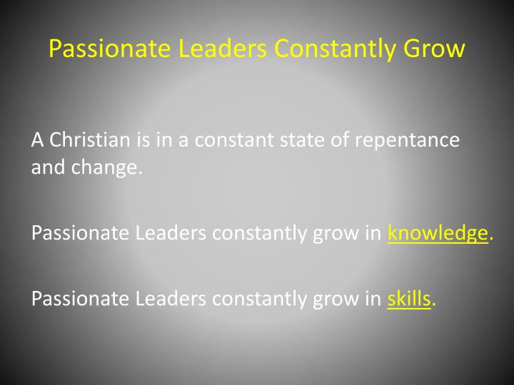 Passionate Leaders Constantly Grow