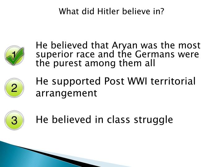 What did Hitler believe in?