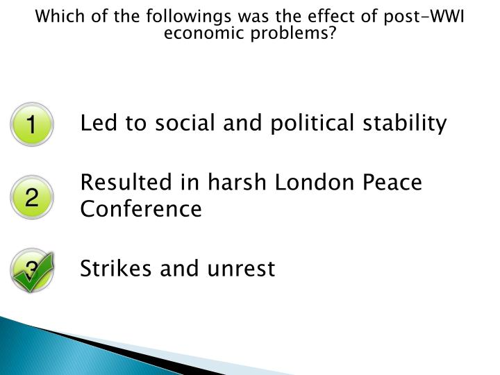 Which of the followings was the effect of post-WWI economic problems?